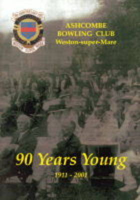 90 Years Young, 1911-2001: Ashcombe Bowling Club, Weston-Super-Mare (Paperback)