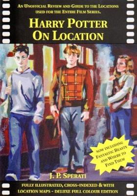 Harry Potter on Location: An Unofficial Review and Guide to the Locations Used for the Entire Film Series Including Fantastic Beasts and Where to Find Them (Paperback)