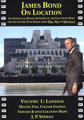 James Bond on Location: London 1: An Unofficial Review & Guide to the Locations Used for the Entire Film Series from Dr. No to Skyfall (Paperback)