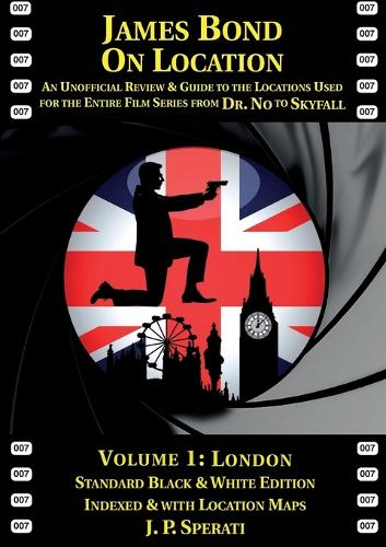 James Bond on Location: London 1: An Unofficial Review & Guide to the Locations Used for the Entire Film Series from Dr. No to Skyfall - James Bond on Location (Paperback)