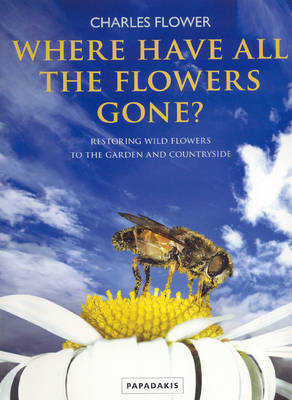 Where Have All the Flowers Gone?: Restoring Wildflowers to the Countryside (Paperback)