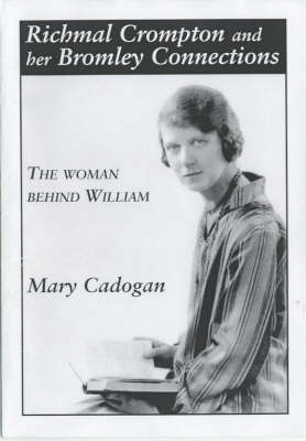 Richmal Crompton and Her Bromley Connections: The Woman Behind William (Paperback)