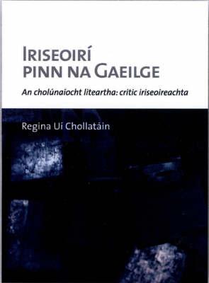 Iriseoiri Pinn na Gaeilge: An Cholunaiocht Liteartha - Critic Iriseoireachta (Paperback)
