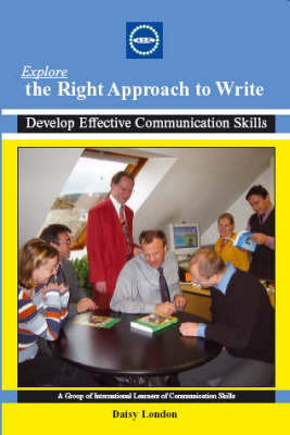 Explore the Right Approach to Write: Develop Effective Communication Skills (Paperback)
