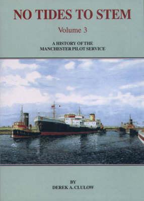 No Tides to Stem: v. 3: A History of the Manchester Pilot Service (Paperback)