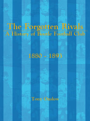 The Forgotten Rivals: A History of Bootle Football Club 1880 - 1893 (Paperback)