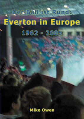 Everton in Europe 1962 - 2005: Der Ball Ist Rund (Paperback)