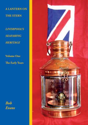 A Lantern on the Stern: The Early Years v. 1: Liverpool's Seafaring Heritage (Paperback)