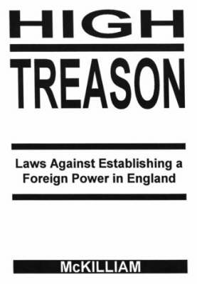 High Treason: Laws Against Establishing a Foreign Power in England (Paperback)