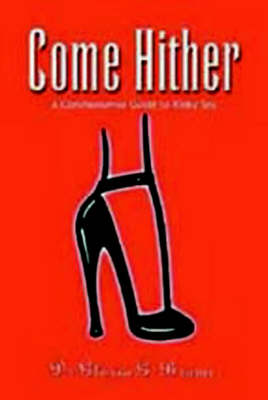 Come Hither: A Commonsense Guide to Kinky Sex (Paperback)