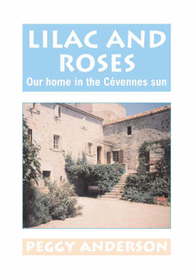 Lilac and Roses: Our Home in the Cevennes Sun (Paperback)