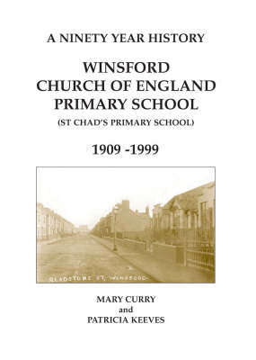 A Ninety Year History - Winsford C of E Primary School 1909-1999: St.Chad's Primary School (Paperback)