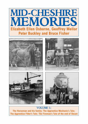 Mid-Cheshire Memories: v. 1: The Horseman and His Family; The Apprentice Mechanic's Tale; The Apprentice Fitter's Tale; The Fireman's Tale of the End of Steam (Paperback)