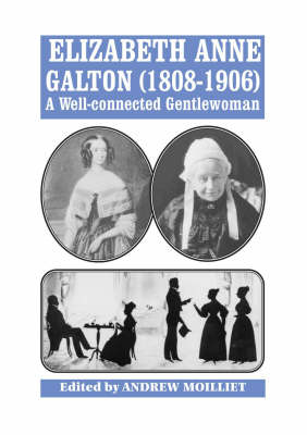 Elizabeth Anne Galton (1808-1906): A Well-connected Gentlewoman (Paperback)