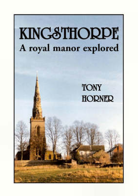 Kingsthorpe: A Royal Manor Explored (Paperback)