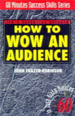 How to Wow an Audience: JFR's Essential Secrets - Sixty Minute Success Skills S. (Hardback)