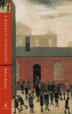 A Ragged Schooling: Growing Up in the Classic Slum (Paperback)