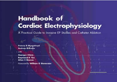 Handbook of Cardiac Electrophysiology: A Practical Guide to Invasive EP Studies and Catheter Ablation (Hardback)