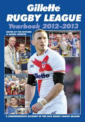 Gillette Rugby League Yearbook 2012-2013: A Comprehensive Account of the 2012 Rugby League Season (Paperback)