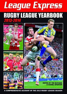 League Express Rugby League Yearbook 2013-2014: A Comprehensive Account of the 2013 Rugby League Season (Paperback)