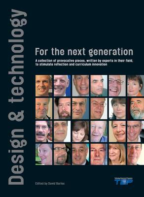Design and Technology for the Next Generation: A Collection of Provocative Pieces, Written by Experts in Their Field to Stimulate Reflection and Curriculum Innovation (Paperback)