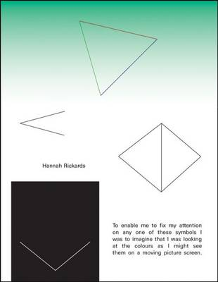 Hannah Rickards: To Enable Me to Fix My Attention on Any One of These Symbols I Was to Imagine I Was Looking at the Colours as I Might See Them on a Moving Picture Screen (Paperback)
