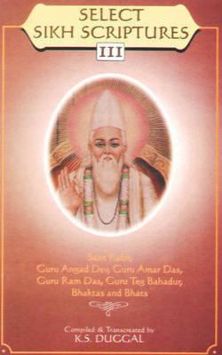Select Sikh Scriptures III Sant Kabir, Guru Angad Dev, Guru Amar Das, Guru Ram Das, Guru Teg Bahadur. Bhakta's and Bhats (Paperback)