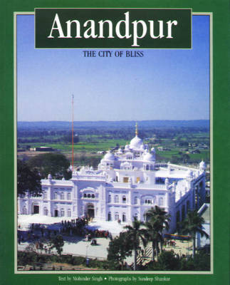 Anandpur: The City of Bliss - Panjab Heritage (Paperback)
