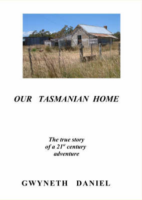 Our Tasmanian Home: A True Story of a 21st Century Adventure (Paperback)