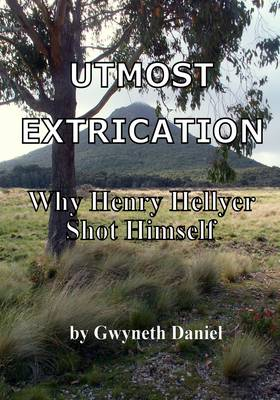 Utmost Extrication: Why Henry Hellyer Shot Himself (Paperback)