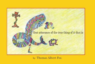 First Utterance of the True Thing of it That is (Paperback)
