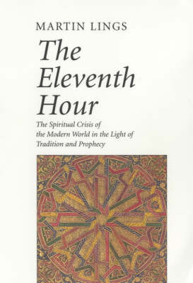 The Eleventh Hour: The Spiritual Crisis of the Modern World in the Light of Tradition and Prophesy (Paperback)