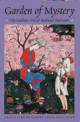 The Garden of Mystery: The Gulshan-i Raz of Mahmud Shabistari - Classics of Sufi Poetry Series No. 2 (Hardback)