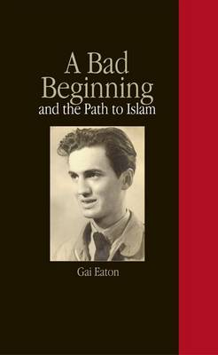 A Bad Beginning and the Path to Islam (Paperback)