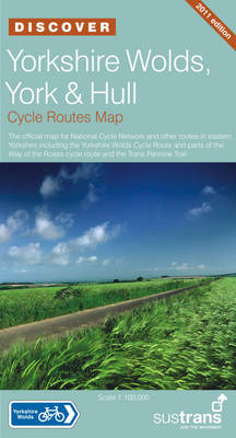 Yorkshire Wolds, York and Hull - Sustrans Cycle Routes Map: Sustrans Official Cycle Route Map and Information Covering the National Cycle Network Including Sections of the White Rose Cycle Route, North Sea Cycle Route and Trans Pennine Trail - Sustrans National Cycle Network Discover Series (Sheet map, folded)
