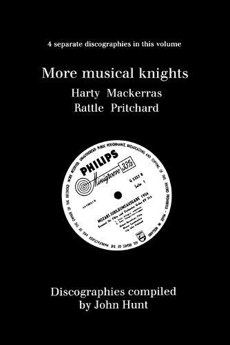 More Musical Knights: 4 Discographies - Hamilton Harty, Charles Mackerras, Simon Rattle, John Pritchard (Paperback)