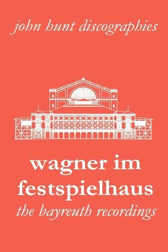 Wagner im Festspielhaus: Discography of the Bayreuth Festival (Paperback)