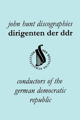 Dirigenten Der DDR. Conductors of the German Democratic Republic. 5 Discographies. Otmar Suitner, Herbert Kegel, Heinz Rogner (Rogner), Heinz Bongartz and Helmut Koch. (Paperback)