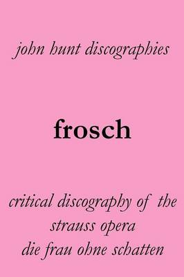 Frosch. Critical Discography of the Strauss Opera Die Frau Ohne Schatten. [the Woman Without a Shadow]. (Paperback)