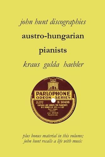 Austro-Hungarian Pianists, Discographies, Lili Krauss, Friedrich Gulda, Ingrid Haebler (Paperback)