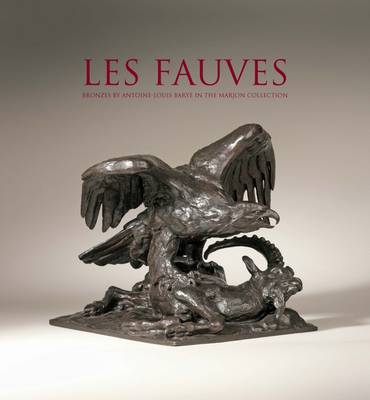 Les Fauves: Bronzes by Antoine Louis Barye in the Marjon Collection (Hardback)