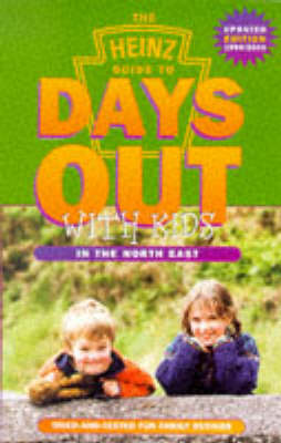Heinz Guide to Days Out with Kids 1999-2000: Tried and Tested Fun Family Outings in North East England - Days Out with the Kids S. (Paperback)