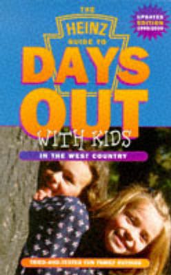 Heinz Guide to Days Out with Kids 1999-2000: Tried and Tested Fun Family Outings in the West Country - Days Out with the Kids S. (Paperback)