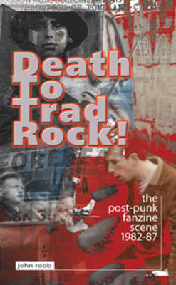 Death To Trad Rock: The Post-Punk Scene 1982-87 (Paperback)