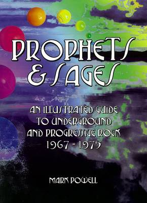 Prophets & Sages: An Illustrated Guide to Underground and Progressive Rock 1967-1975 (Paperback)