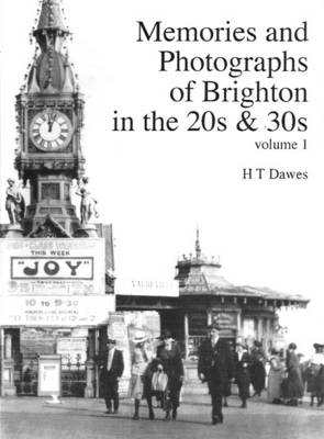 Memories and Photographs of Brighton in the 1920s and 1930s: v. 1 (Paperback)