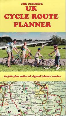 The Ultimate UK Cycle Route Planner - Map: 16, 500 Plus Miles of Signed Leisure Routes (Sheet map, folded)