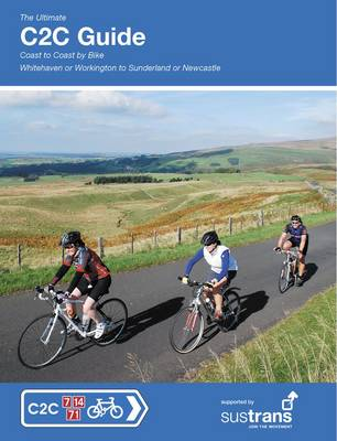 The Ultimate C2C Guide: Coast to Coast by Bike: Whitehavenor Workington to Sunderland or Newcastle - Sustrans National Cycle Network (Paperback)