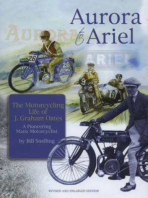 Aurora to Ariel; The Motorcycling Life of J. Graham Oates, a Pioneering Manx Motorcyclist (Paperback)