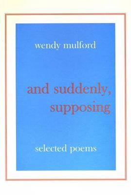 And Suddenly, Supposing: Selected Poems (Paperback)
